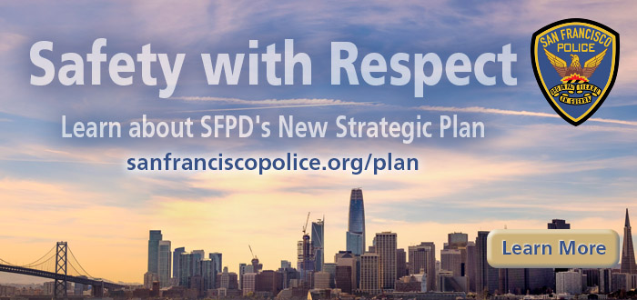 SFPD slide Safety with Respect Learn about SFPD's New Strategic Plan http://sanfranciscopolice.org/plan with San Francisco city skyline image